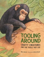 Tooling Around: Crafty Creatures and the Tools They Use: Read Along or Enhanced eBook