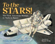 To the Stars! The First American Woman to Walk in Space: Read Along or Enhanced eBook