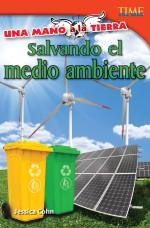 Una mano a la Tierra: Salvando el medio ambiente: Read Along or Enhanced eBook