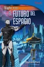 Siglo XXII: El futuro del espacio: Read Along or Enhanced eBook