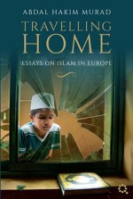 Travelling Home: Essays on Islam in Europe