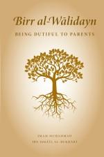 Birr al-Wālidayn: Being Dutiful to Parents