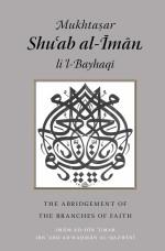Mukhtaṣar Shuʿab al-Īmān li'l-Bayhaqī: The Abridgement of the Branches of Faith