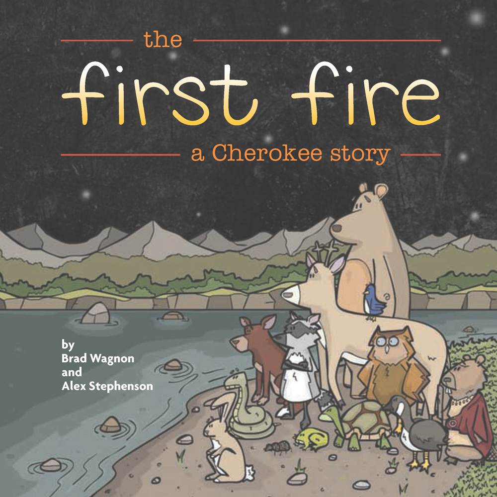 The First Fire: A Cherokee Story By Bradley Wagnon, Alex Stephenson