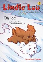 On Ice: Exploring the Arctic with a Polar Bear Cub (#5)