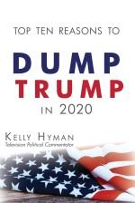 The Top Ten Reasons to Dump Trump in 2020