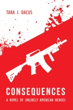 Consequences: A Novel of Unlikely American Heroes