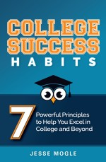 College Success: 7 Powerful Principles to Help You Excel in College and Beyond