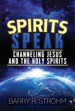 Spirits Speak: Channeling Jesus and the Holy Spirits