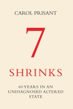 7 Shrinks: 60 Years in an Undiagnosed Altered State