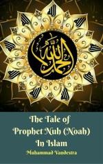 The Tale of Prophet Nuh (Noah) In Islam