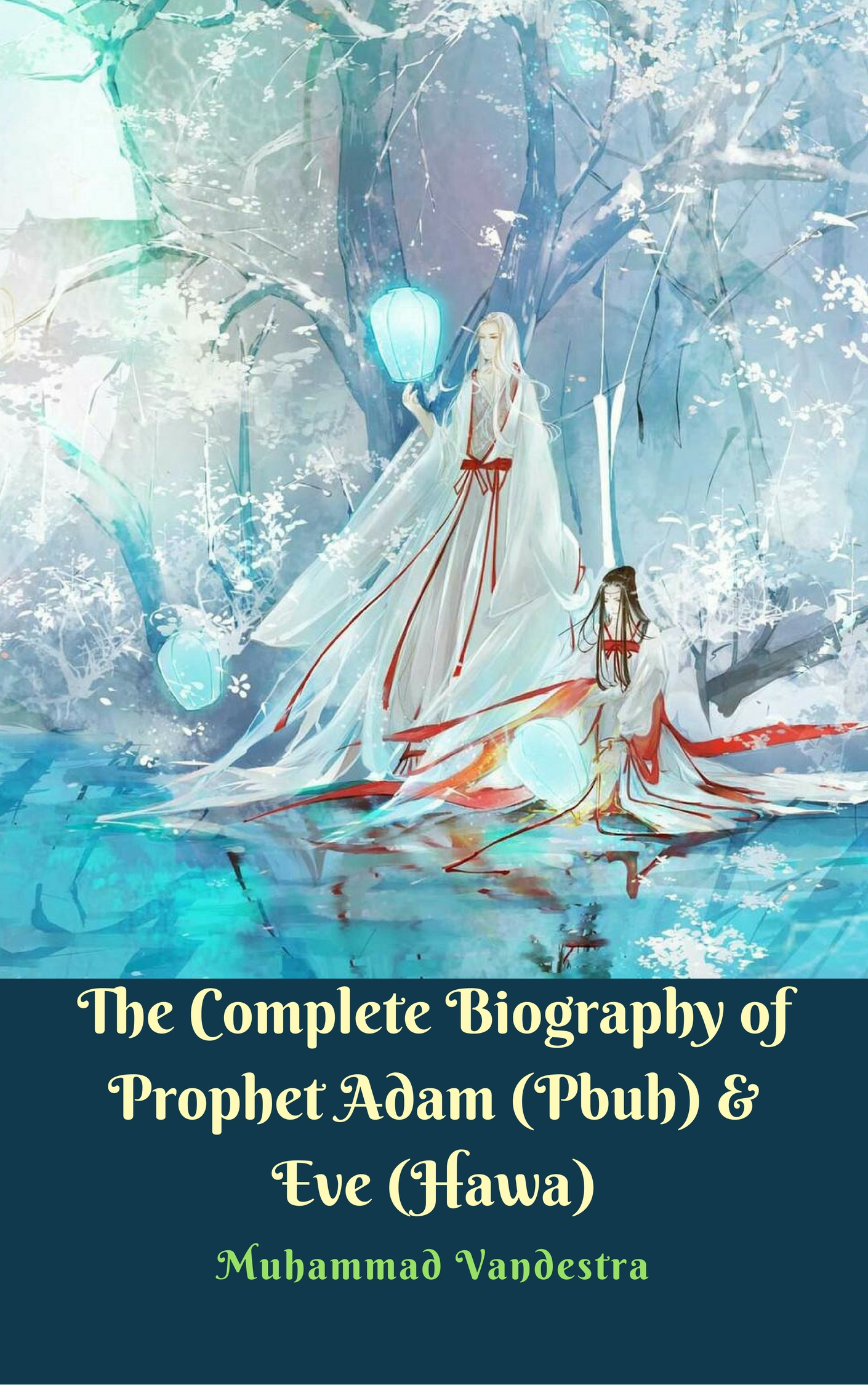 The Complete Biography of Prophet Adam (Pbuh) & Eve (Hawa) By Muhammad Vandestra