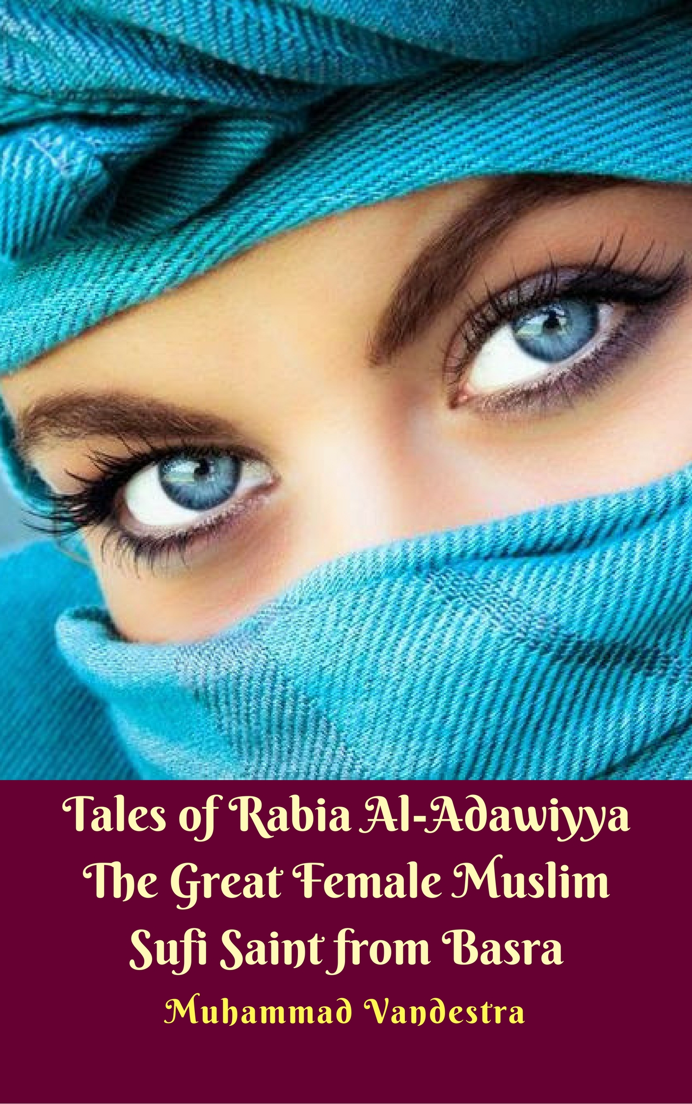 Tales of Rabia Al-Adawiyya The Great Female Muslim Sufi Saint from Basra By Muhammad Vandestra