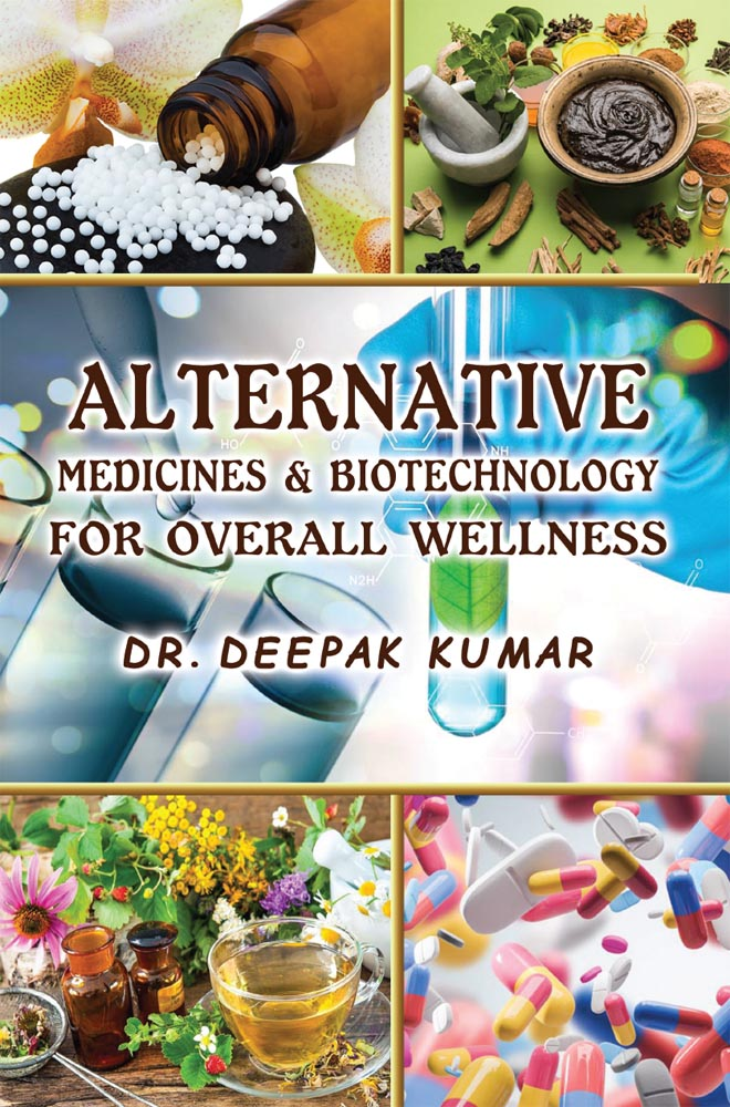 Alternative Medicines & Biotechnology for overall wellness By Dr. Deepak Kumar