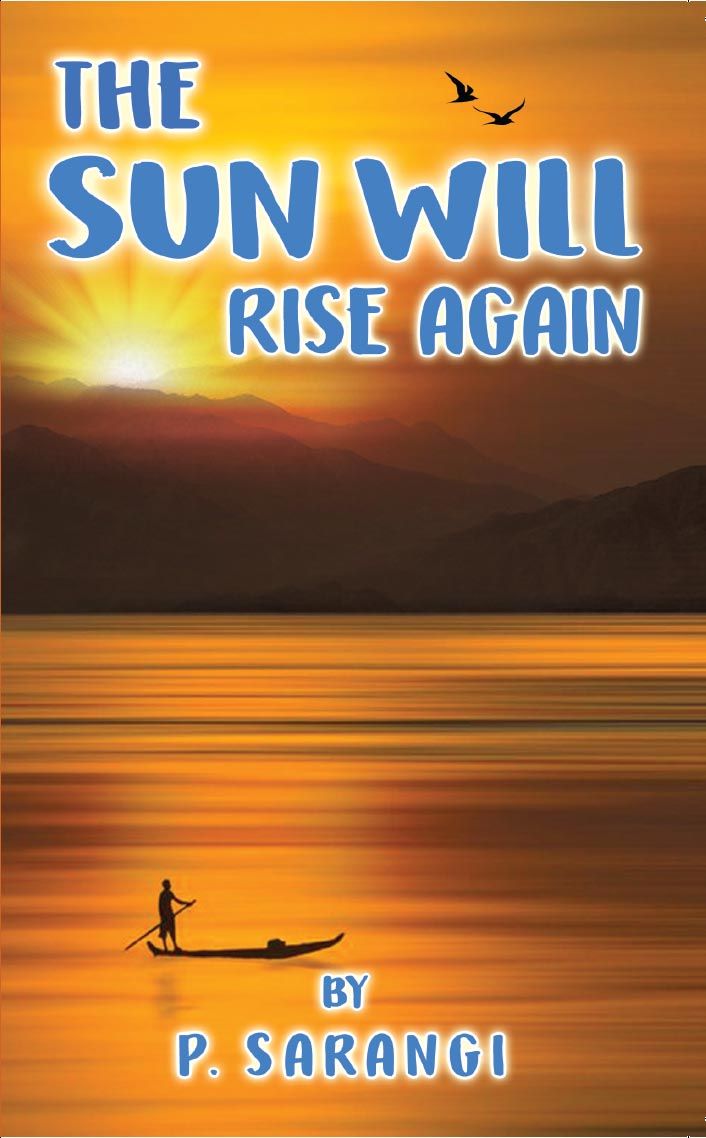 The Sun will Rise Again By P. Sarangi