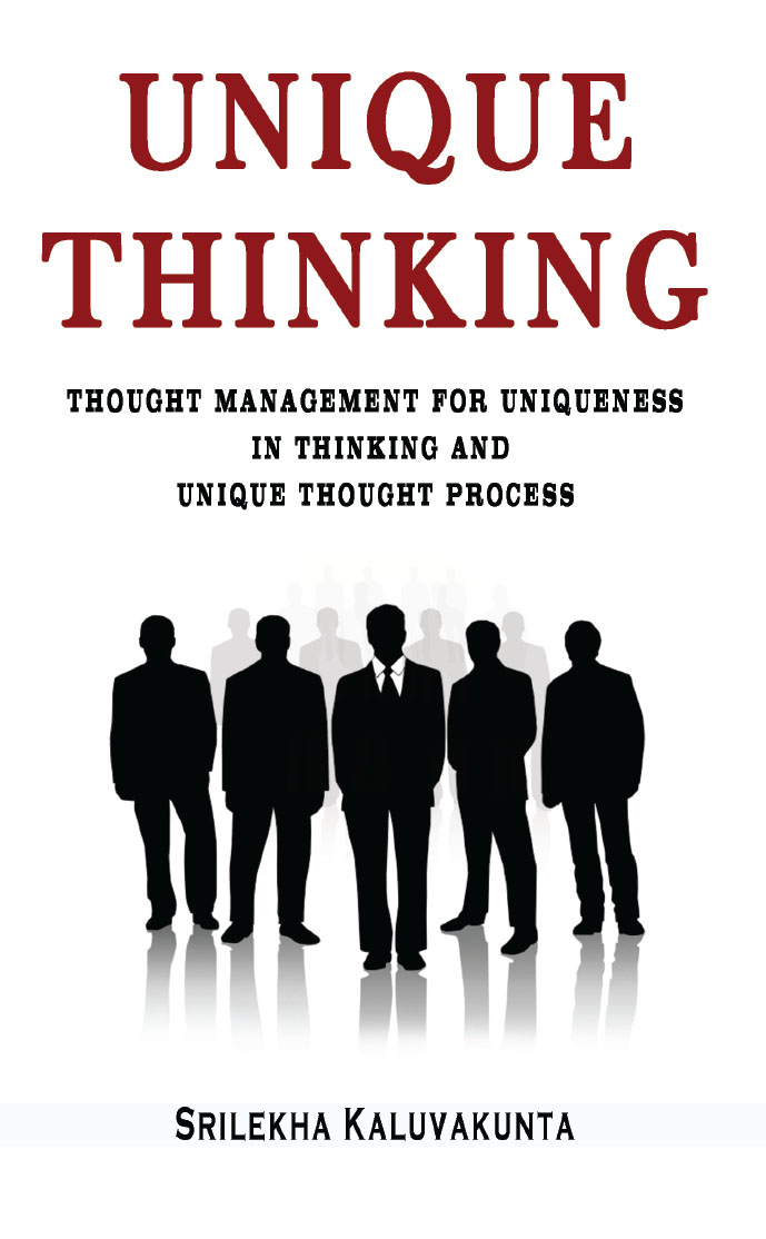 Unique Thinking: Thought Management for Uniqueness in Thinking and Unique Thought Process By Srilekha Kaluvakunta