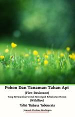 Pohon Dan Tanaman Tahan Api (Fire-Resistant) Yang Bermanfaat Untuk Mencegah Kebakaran Hutan (Wildfire) Edisi Bahasa Indonesia