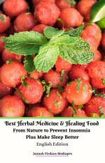 Best Herbal Medicine and Healing Food From Nature to Prevent Insomnia Plus Make Sleep Better English Edition