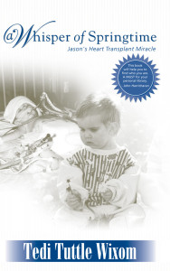 A Whisper of Spring time: Jason's Heart Transplant Miracle By Tedi Tuttle Wixom