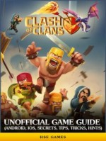 Clash of Clans Unofficial Game Guide (Android, iOS, Secrets, Tips, Tricks, Hints)