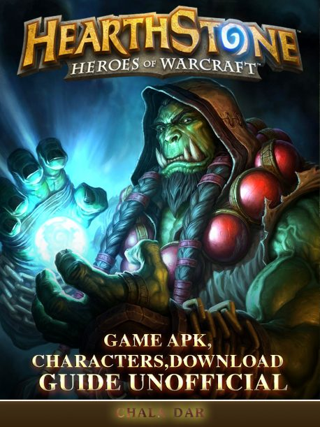 Hearthstone Heroes of Warcraft Game Apk, Characters, Download Guide Unofficial By Chala Dar