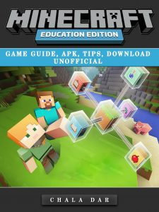 Minecraft Education Edition Game Guide, Apk, Tips, Download Unofficial By Chala Dar