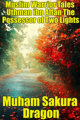 Muslim Warrior Tales Uthman ibn Affan The Possessor of Two Lights By Muham Sakura Dragon