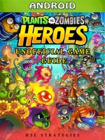 Plants Vs Zombies Heroes Android Unofficial Game Guide