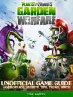 Plants vs Zombies Garden Warfare Unofficial Game Guide (Android, iOS, Secrets, Tips, Tricks, Hints)