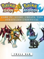 Pokemon Sun & Pokemon Moon Game Pc, Guide, Cheats, Tips Strategies Unofficial