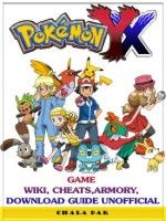 Pokemon XY Game Wiki, Cheats, Armory, Download Guide Unofficial