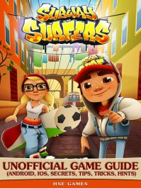 Subway Surfers Unofficial Game Guide (Android, iOS, Secrets, Tips, Tricks, Hints)