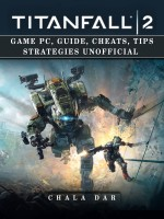 Titanfall 2 Game Pc, Guide, Cheats, Tips Strategies Unofficial
