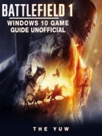 Battlefield 1 Windows 10 Game Guide Unofficial