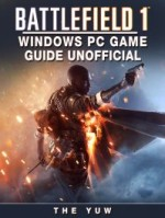 Battlefield 1 Windows PC Game Guide Unofficial