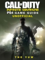 Call of Duty Infinite Warfare PS4 Game Guide Unofficial