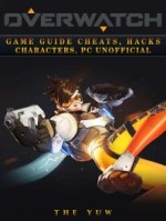 Overwatch: Game Guide Cheats, Hacks, Characters, Pc Unofficial