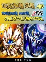 Pokemon Sun and Pokemon Moon 2DS Game Guide Unofficial