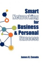 Smart Networking for Business & Personal Success: Building Connections that Help Each Other Succeed