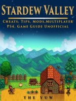 Stardew Valley Cheats, Tips, Mods, Multiplayer, PS4, Game Guide Unofficial