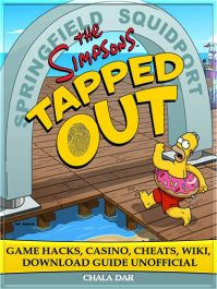 The Simpsons Tapped Out Game Hacks, Casino, Cheats, Wiki, Download Guide Unofficial By Chala Dar
