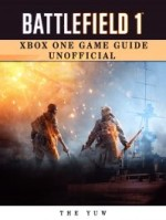 Battlefield 1 Xbox One Game Guide Unofficial